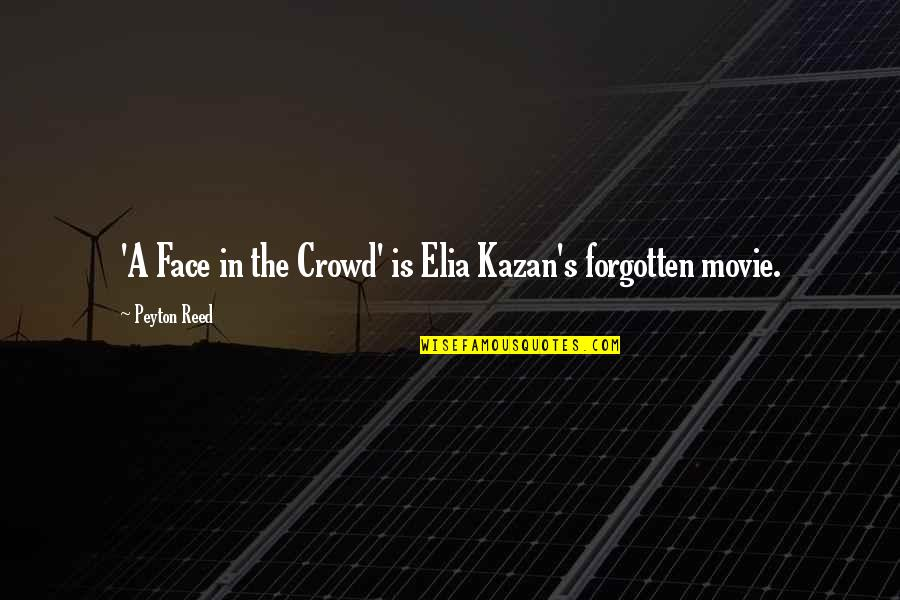 Kazan's Quotes By Peyton Reed: 'A Face in the Crowd' is Elia Kazan's
