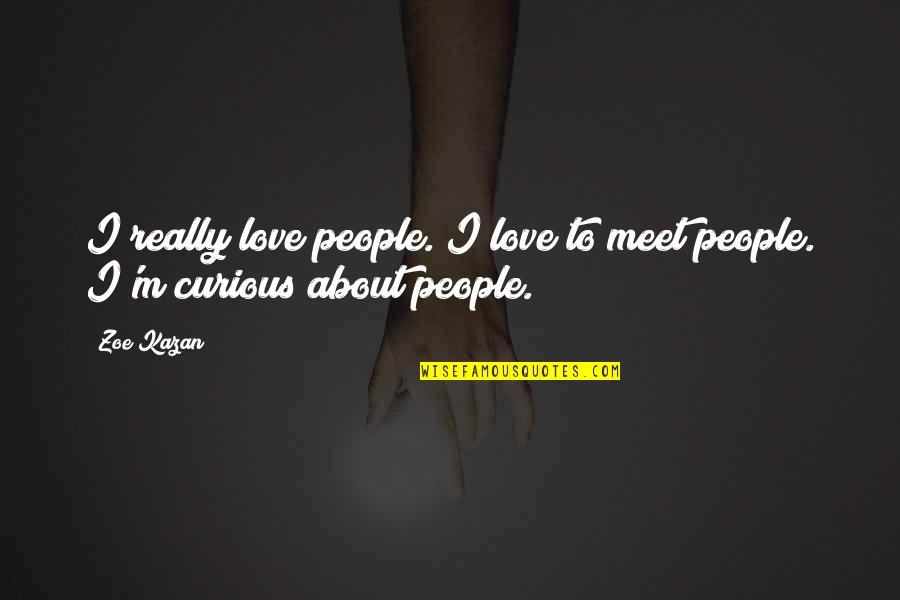 Kazan's Quotes By Zoe Kazan: I really love people. I love to meet