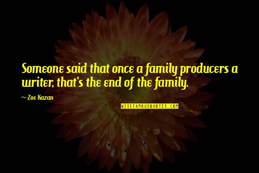 Kazan's Quotes By Zoe Kazan: Someone said that once a family producers a