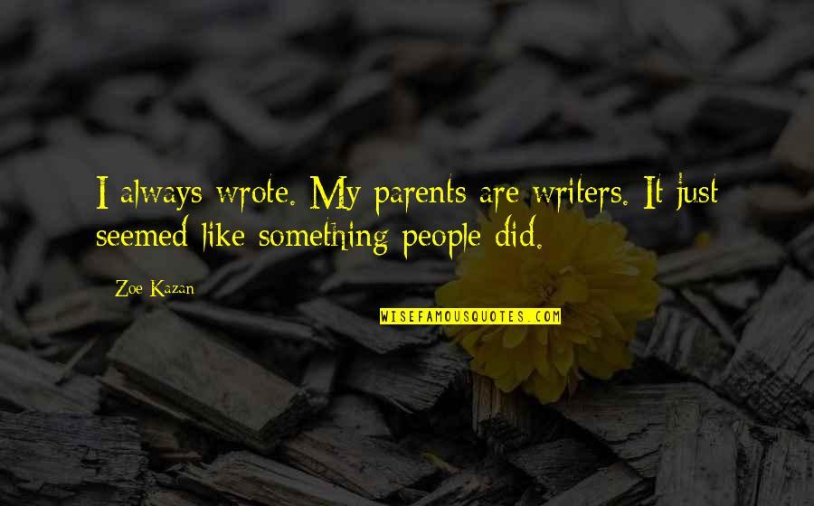 Kazan's Quotes By Zoe Kazan: I always wrote. My parents are writers. It