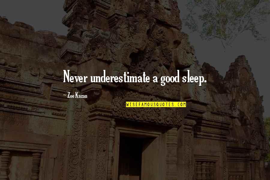 Kazan's Quotes By Zoe Kazan: Never underestimate a good sleep.