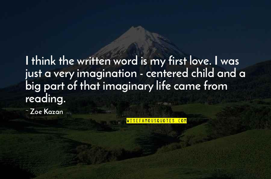 Kazan's Quotes By Zoe Kazan: I think the written word is my first