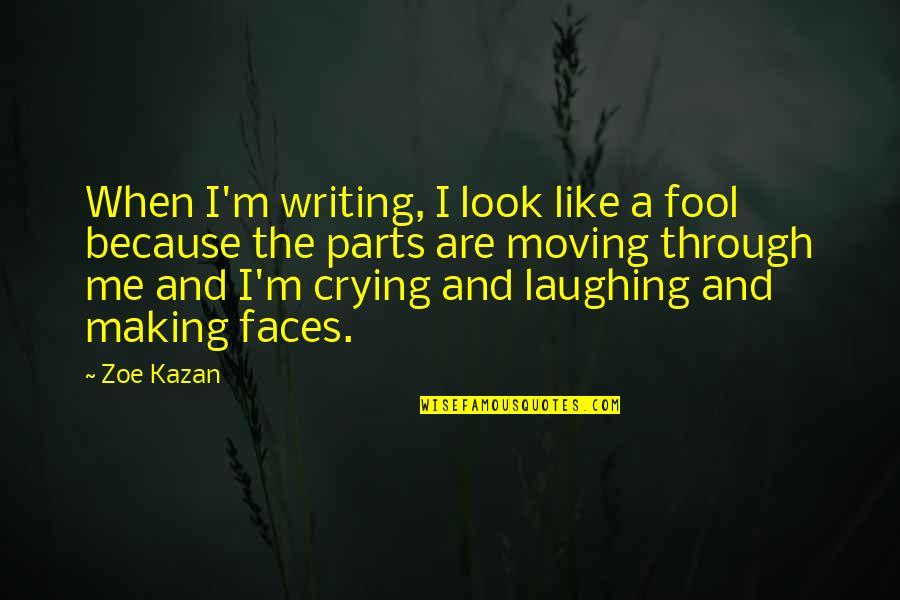 Kazan's Quotes By Zoe Kazan: When I'm writing, I look like a fool