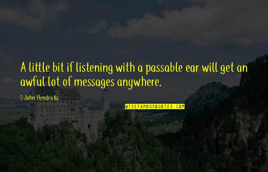Kazuharu Fukuyama Quotes By John Hendricks: A little bit if listening with a passable