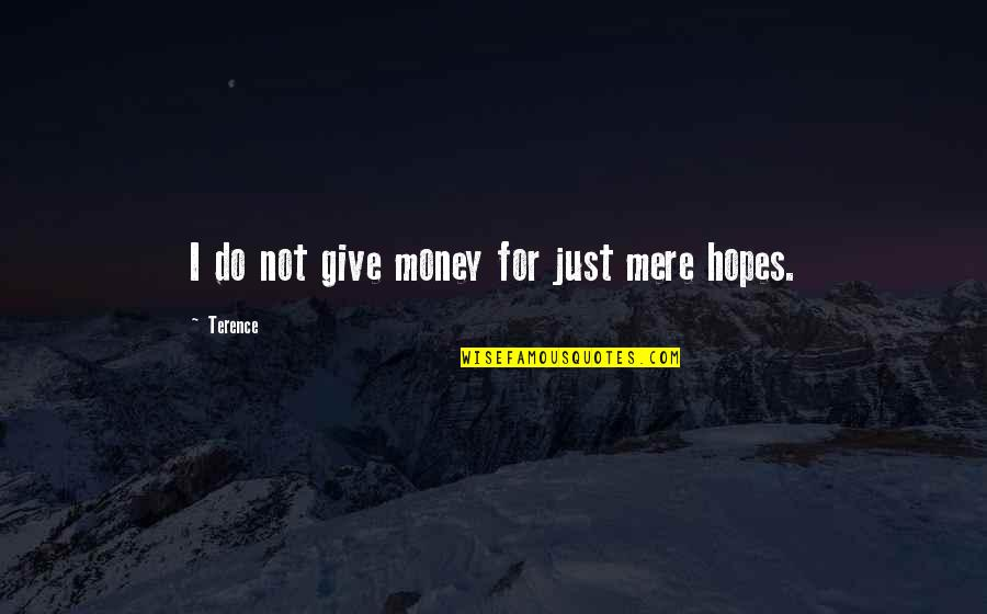 Kazuharu Fukuyama Quotes By Terence: I do not give money for just mere