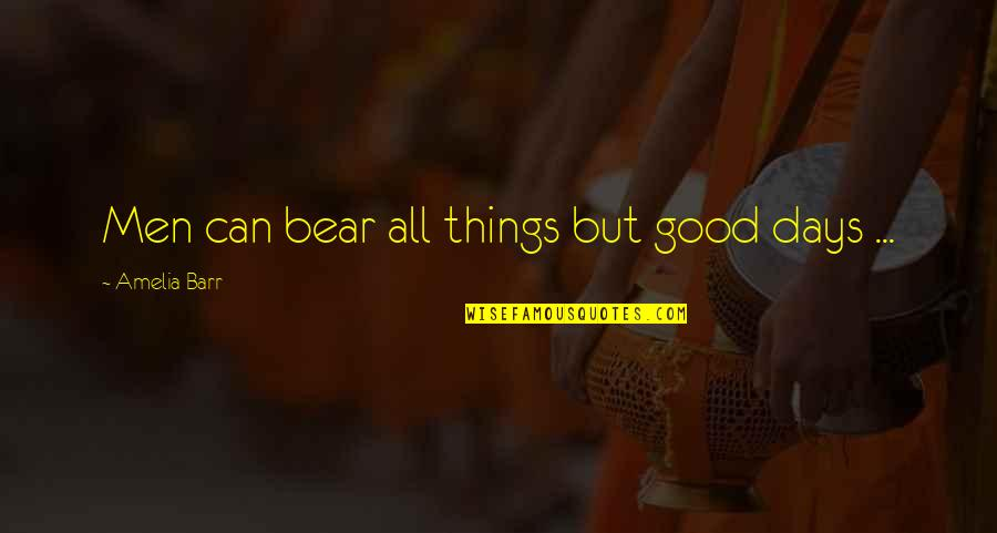 Kean Etro Quotes By Amelia Barr: Men can bear all things but good days