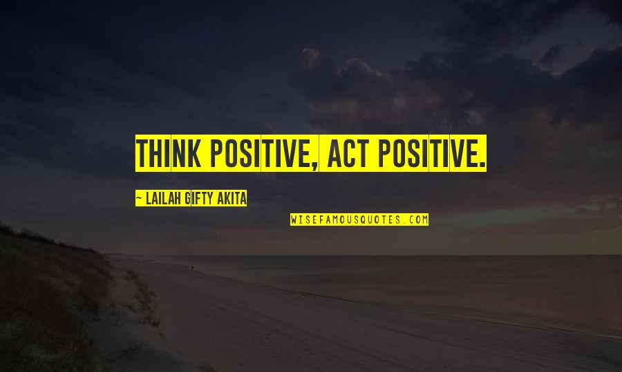 Kean Etro Quotes By Lailah Gifty Akita: Think positive, Act positive.