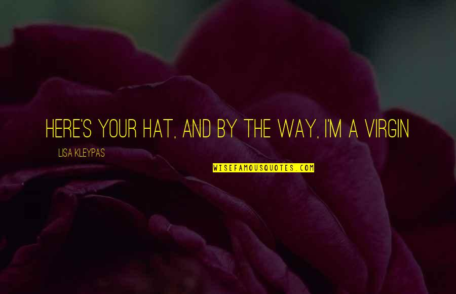 Kean Etro Quotes By Lisa Kleypas: Here's your hat, and by the way, I'm