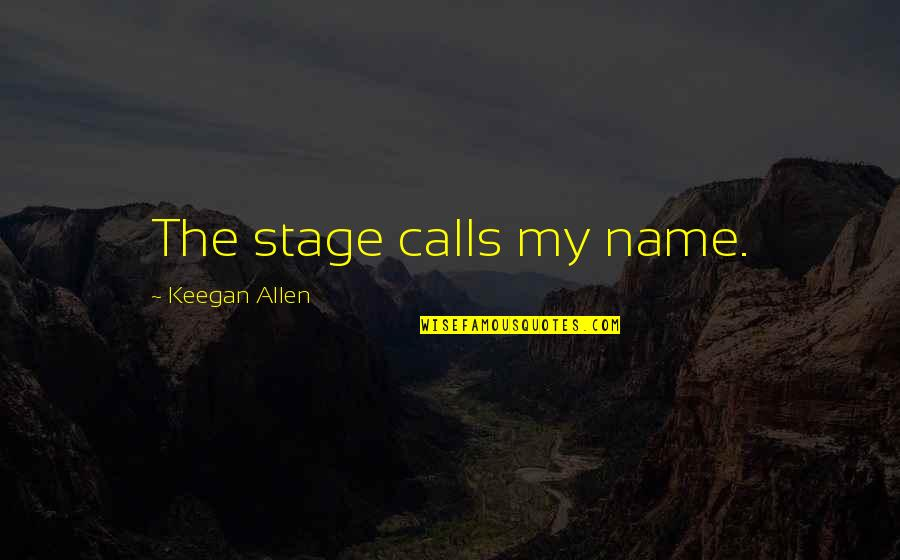 Keegan Allen Quotes By Keegan Allen: The stage calls my name.