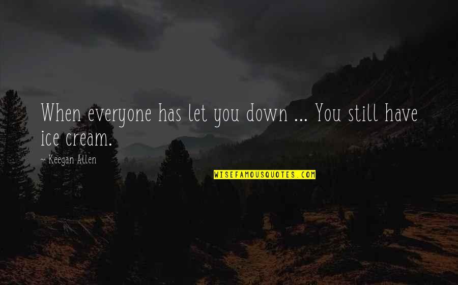 Keegan Allen Quotes By Keegan Allen: When everyone has let you down ... You