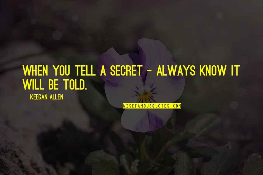 Keegan Allen Quotes By Keegan Allen: When you tell a secret - always know