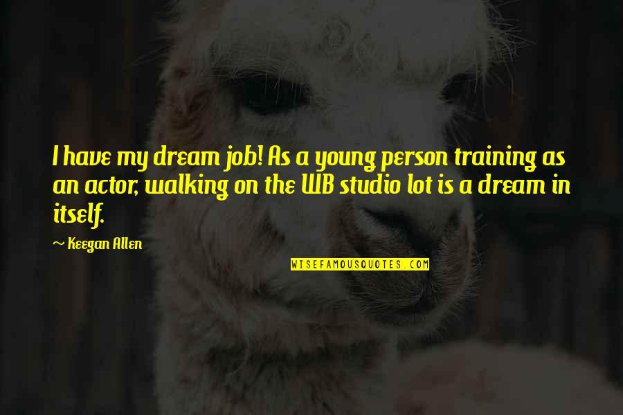 Keegan Allen Quotes By Keegan Allen: I have my dream job! As a young