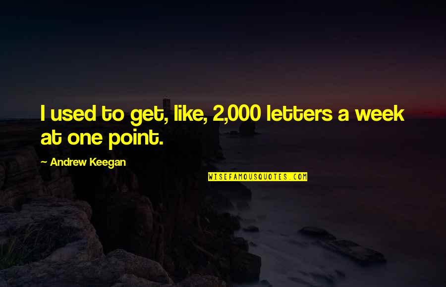 Keegan Quotes By Andrew Keegan: I used to get, like, 2,000 letters a