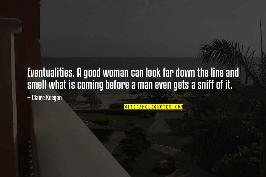 Keegan Quotes By Claire Keegan: Eventualities. A good woman can look far down