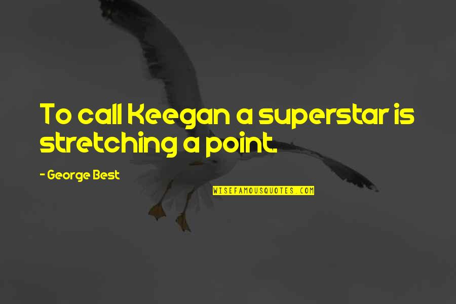 Keegan Quotes By George Best: To call Keegan a superstar is stretching a