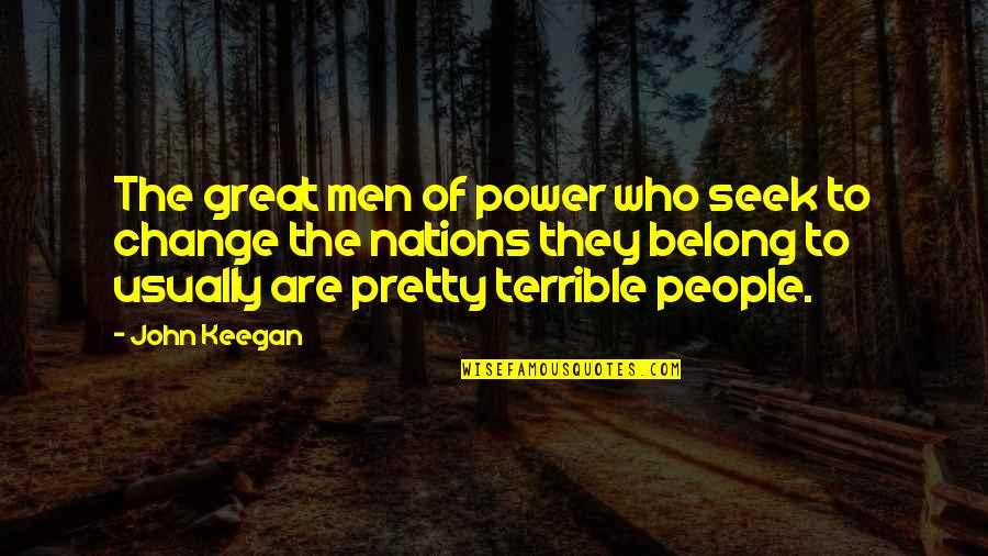 Keegan Quotes By John Keegan: The great men of power who seek to
