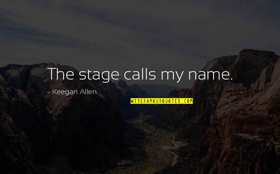 Keegan Quotes By Keegan Allen: The stage calls my name.