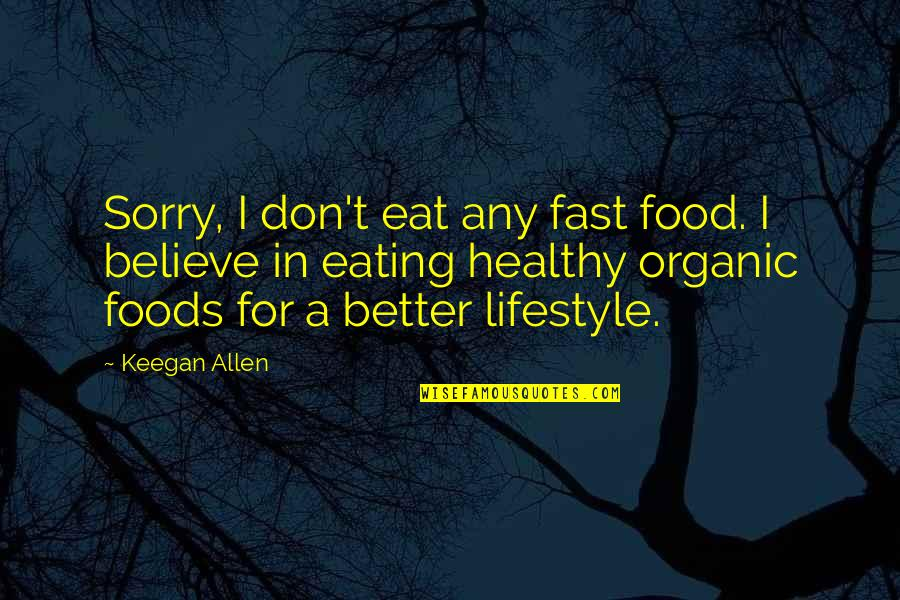 Keegan Quotes By Keegan Allen: Sorry, I don't eat any fast food. I