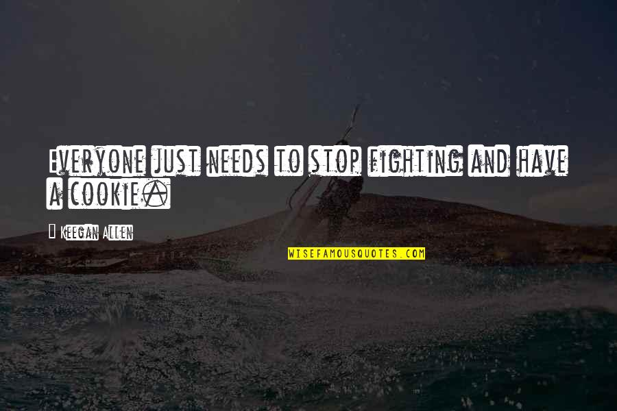 Keegan Quotes By Keegan Allen: Everyone just needs to stop fighting and have
