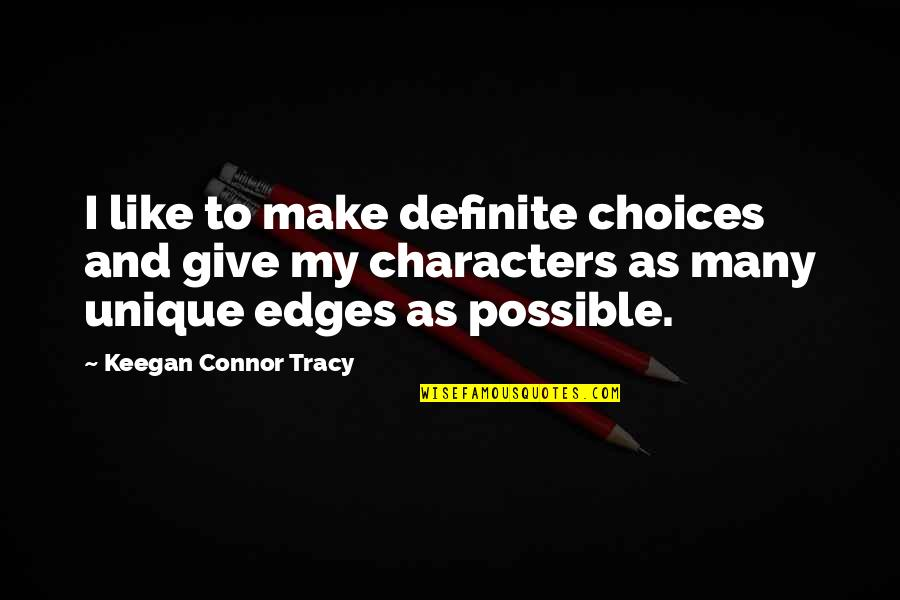 Keegan Quotes By Keegan Connor Tracy: I like to make definite choices and give