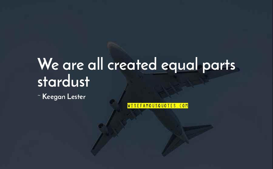 Keegan Quotes By Keegan Lester: We are all created equal parts stardust