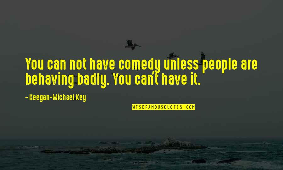 Keegan Quotes By Keegan-Michael Key: You can not have comedy unless people are