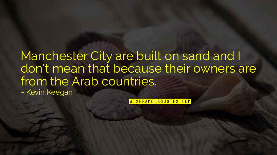 Keegan Quotes By Kevin Keegan: Manchester City are built on sand and I