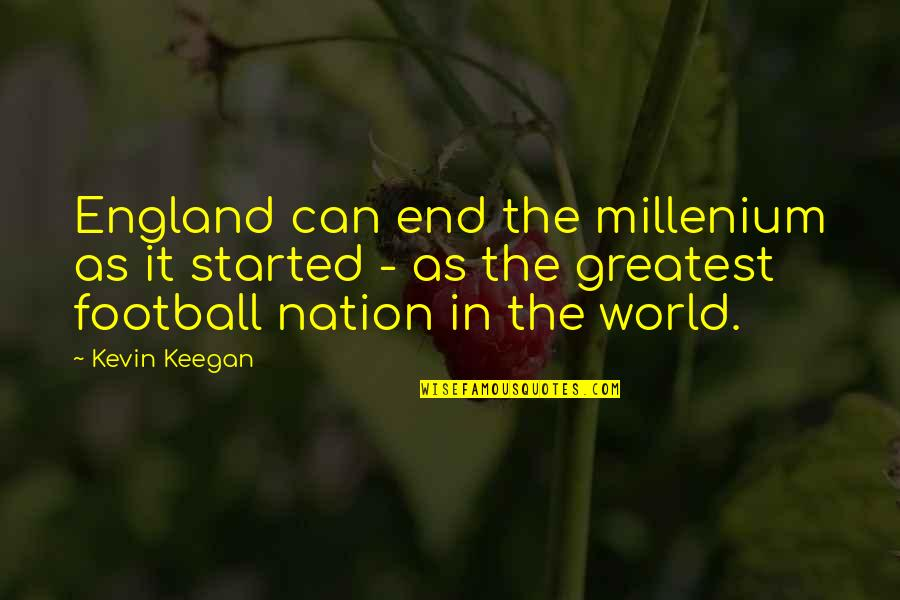 Keegan Quotes By Kevin Keegan: England can end the millenium as it started