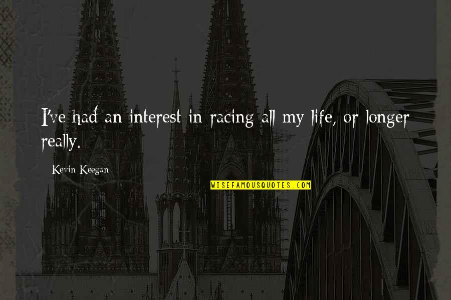 Keegan Quotes By Kevin Keegan: I've had an interest in racing all my