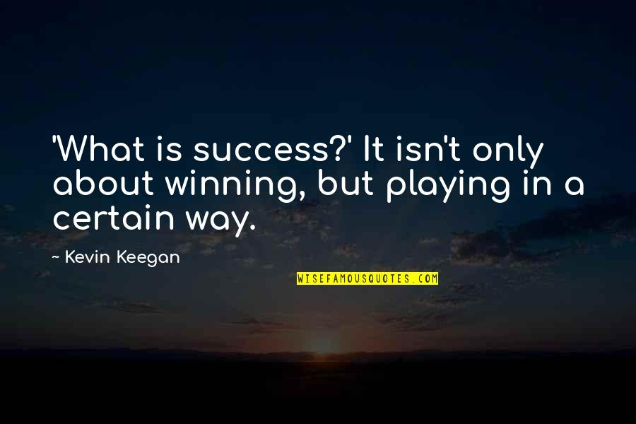 Keegan Quotes By Kevin Keegan: 'What is success?' It isn't only about winning,