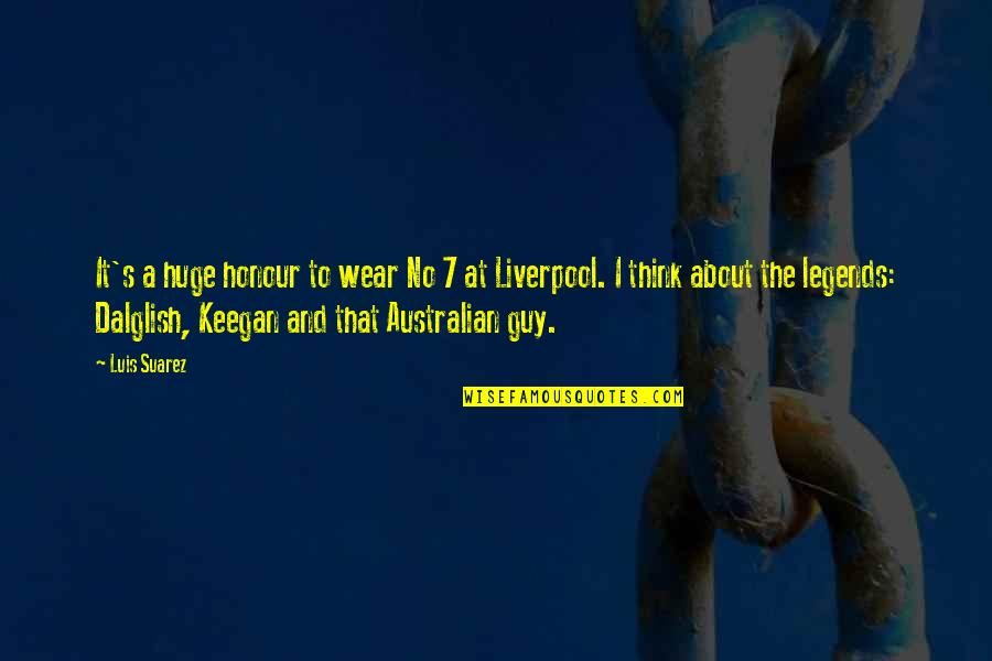 Keegan Quotes By Luis Suarez: It's a huge honour to wear No 7
