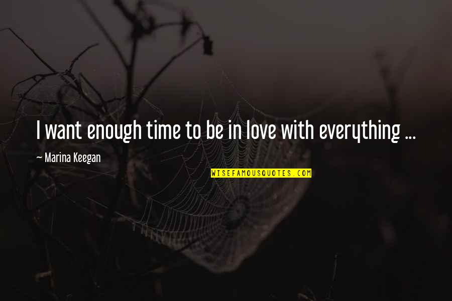 Keegan Quotes By Marina Keegan: I want enough time to be in love