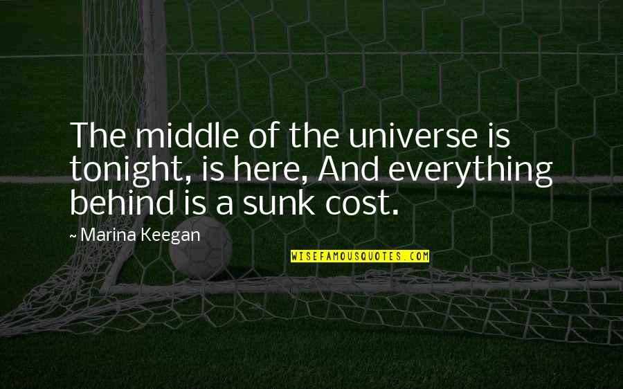 Keegan Quotes By Marina Keegan: The middle of the universe is tonight, is