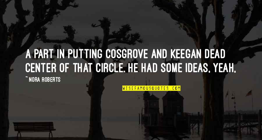 Keegan Quotes By Nora Roberts: a part in putting Cosgrove and Keegan dead