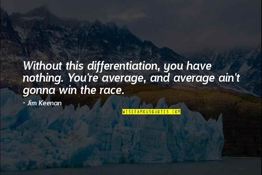 Keenan Quotes By Jim Keenan: Without this differentiation, you have nothing. You're average,