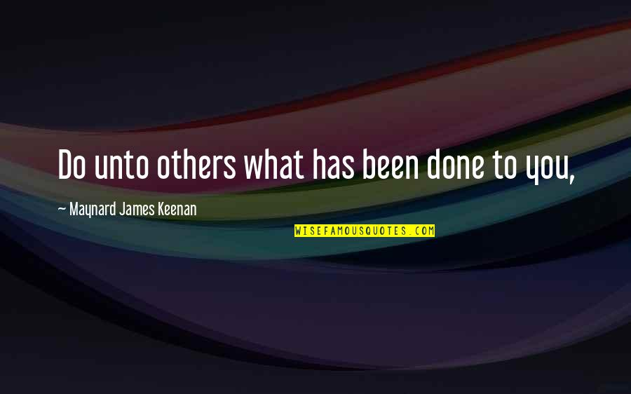 Keenan Quotes By Maynard James Keenan: Do unto others what has been done to
