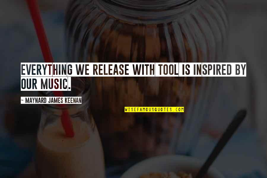 Keenan Quotes By Maynard James Keenan: Everything we release with Tool is inspired by