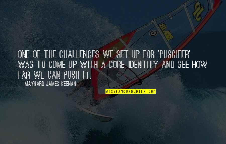 Keenan Quotes By Maynard James Keenan: One of the challenges we set up for