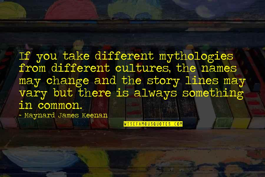 Keenan Quotes By Maynard James Keenan: If you take different mythologies from different cultures,