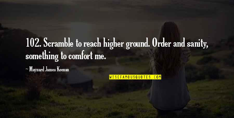 Keenan Quotes By Maynard James Keenan: 102. Scramble to reach higher ground. Order and
