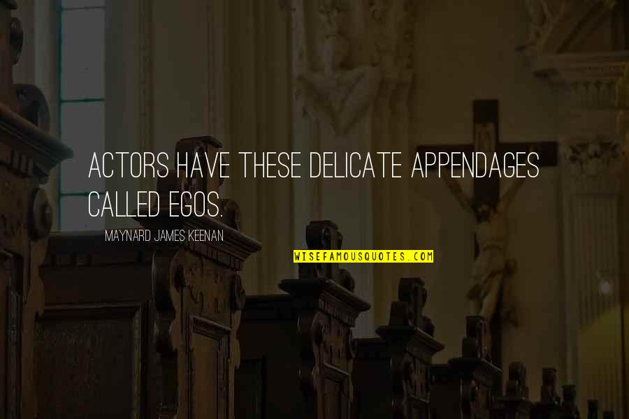 Keenan Quotes By Maynard James Keenan: Actors have these delicate appendages called Egos.
