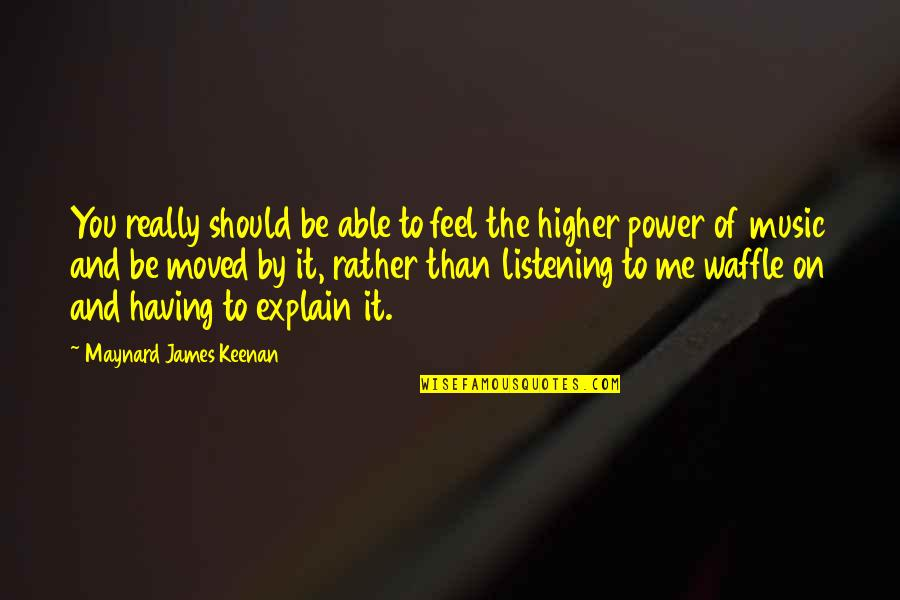 Keenan Quotes By Maynard James Keenan: You really should be able to feel the