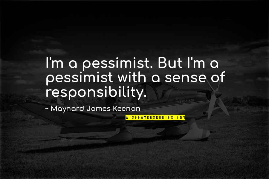 Keenan Quotes By Maynard James Keenan: I'm a pessimist. But I'm a pessimist with