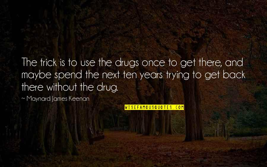 Keenan Quotes By Maynard James Keenan: The trick is to use the drugs once