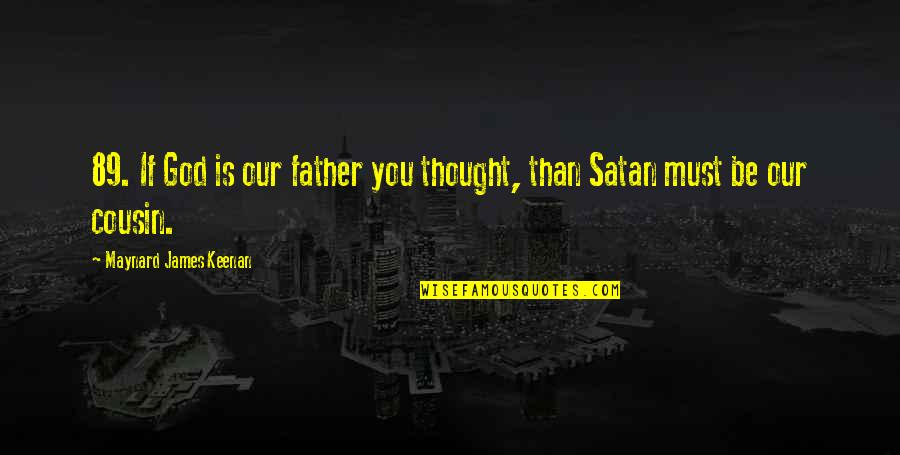 Keenan Quotes By Maynard James Keenan: 89. If God is our father you thought,