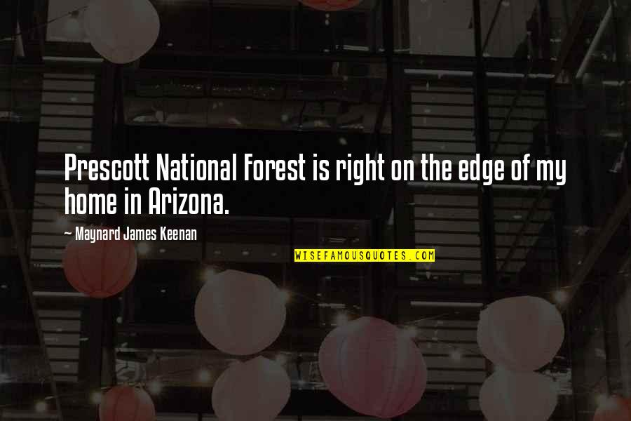 Keenan Quotes By Maynard James Keenan: Prescott National Forest is right on the edge
