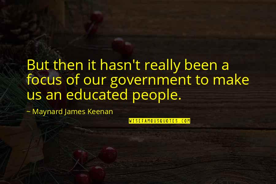 Keenan Quotes By Maynard James Keenan: But then it hasn't really been a focus