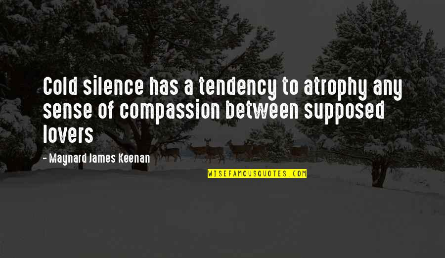Keenan Quotes By Maynard James Keenan: Cold silence has a tendency to atrophy any