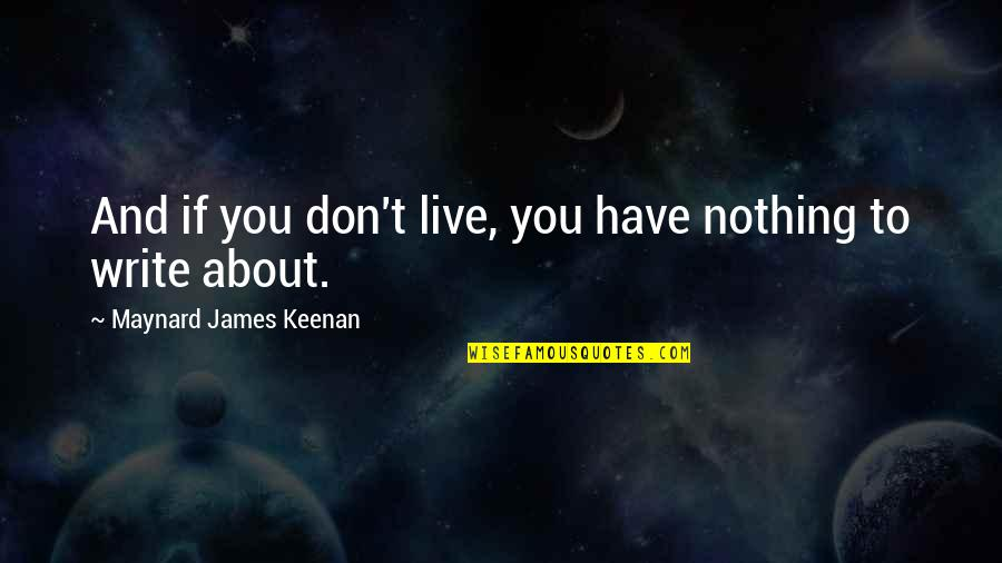 Keenan Quotes By Maynard James Keenan: And if you don't live, you have nothing