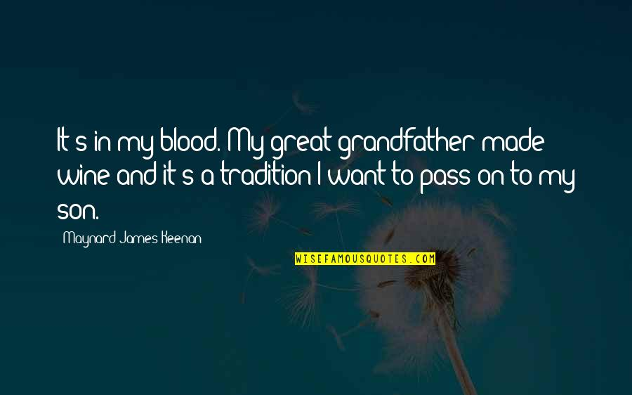 Keenan Quotes By Maynard James Keenan: It's in my blood. My great-grandfather made wine